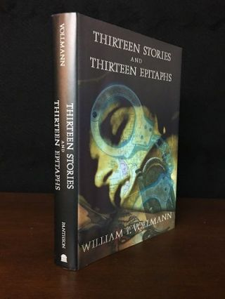 Thirteen Stories and Thirteen Epitaphs. William T. Vollmann.