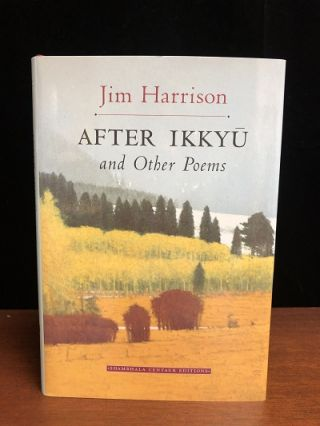 After Ikkyu and Other Poems. Jim Harrison